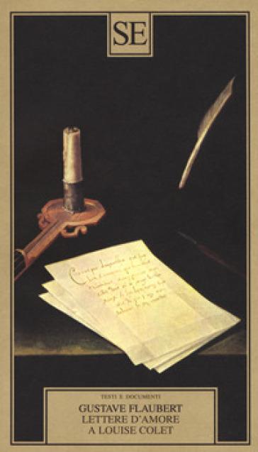 Lettere d'amore a Louise Colet 1846-1848 - Gustave Flaubert   Rochesterscifianimecon.com
