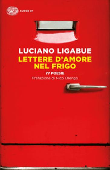 Lettere d'amore nel frigo. 77 poesie - Luciano Ligabue |