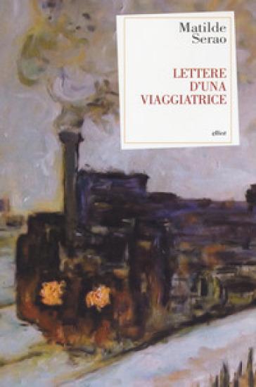 Lettere d'una viaggiatrice - Matilde Serao |