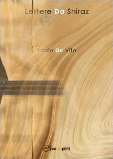 Lettere da Shiraz - Fabio De Vito | Kritjur.org