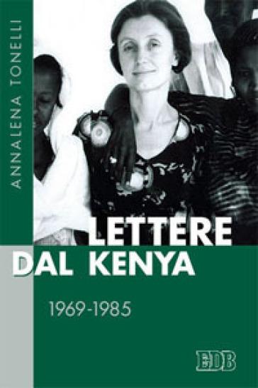 Lettere dal Kenya. 1969-1985 - Annalena Tonelli |
