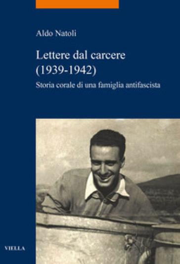 Lettere dal carcere (1939-1942). Storia corale di una famiglia antifascista - Aldo Natoli |