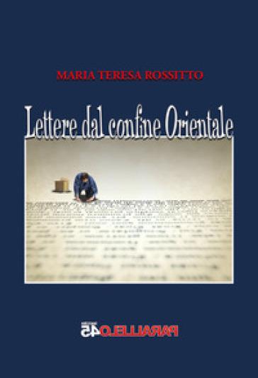 Lettere dal confine orientale - Maria Teresa Rossitto |