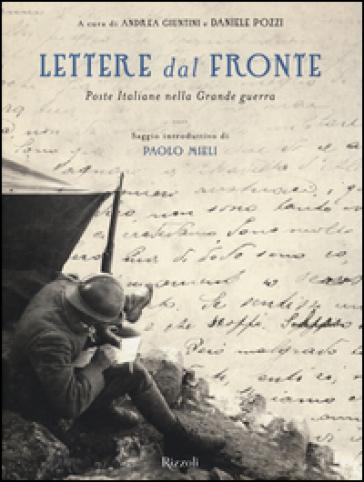 Lettere dal fronte. Poste Italiane nella grande guerra - A. Giuntini |