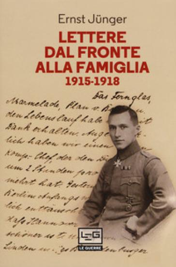 Lettere dal fronte alla famiglia 1915-1918. Con una selezione di lettere di risposta dei genitori e di Friedrich Georg Junger - Ernst Junger pdf epub