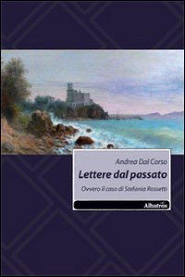 Lettere dal passato. Ovvero il caso di Stefania Rossetti - Andrea Dal Corso  