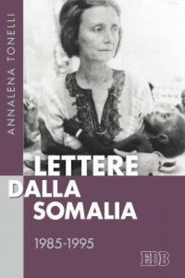 Lettere dalla Somalia 1985-1995 - Annalena Tonelli  