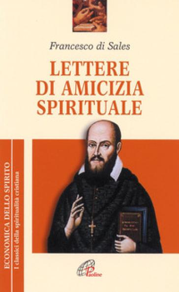 Lettere di amicizia spirituale - Francesco di Sales (santo) |