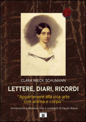 Lettere, diari, ricordi. «Appartenere alla mia arte con anima e corpo» - Clara Wieck Schumann   Thecosgala.com