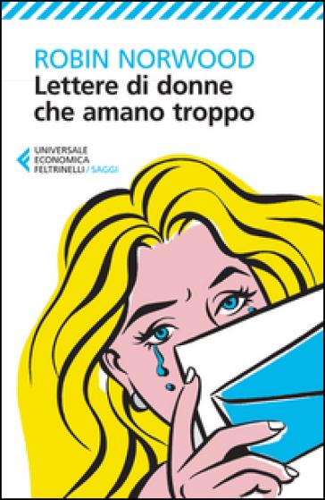 Lettere di donne che amano troppo - Robin Norwood | Ericsfund.org
