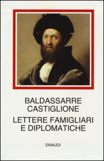 Lettere famigliari e diplomatiche - Baldassarre Castiglione |