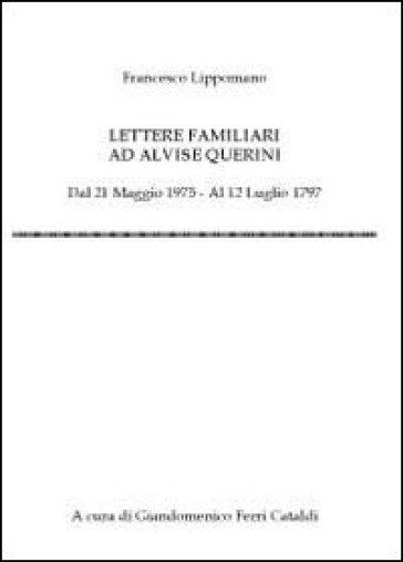Lettere familiari ad Alvise Querini - Giandomenico Ferri Cataldi |