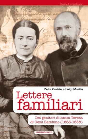 Lettere familiari dei genitori di santa Teresa di Gesù bambino (1863-1888) - Zelia Guérin Martin | Thecosgala.com