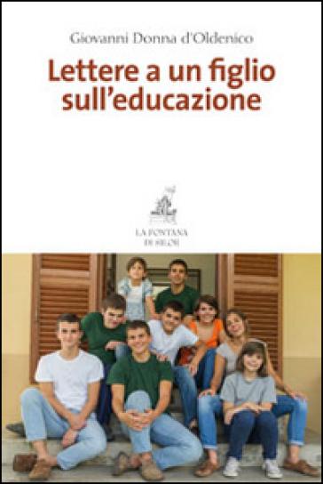Lettere a un figlio sull'educazione - Giovanni Donna D'Oldenico | Jonathanterrington.com