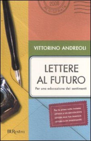Lettere al futuro. Per una educazione dei sentimenti - Vittorino Andreoli |
