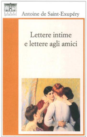 Lettere intime e lettere agli amici - Antoine de Saint-Exupéry   Thecosgala.com