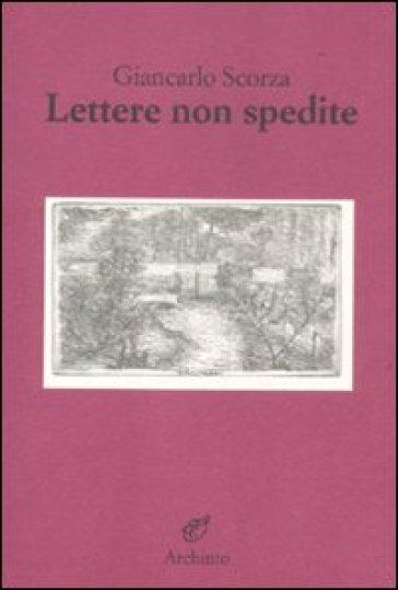 Lettere non spedite - Giancarlo Scorza |
