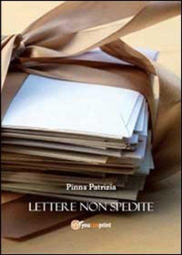 Lettere non spedite - Patrizia Pinna |