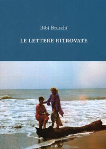 Lettere ritrovate - Bibi Bruschi | Kritjur.org
