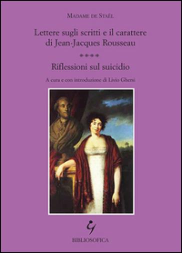 Lettere sugli scritti e il carattere di Jean-Jacques Rousseau. Riflessioni sul suicidio - madame de Stael   Kritjur.org