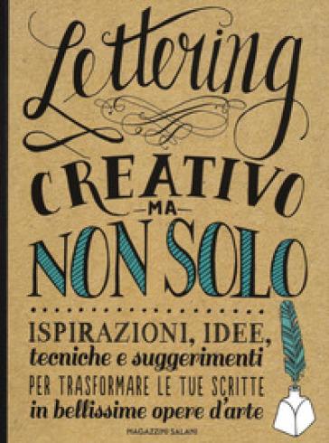 Lettering creativo ma non solo. Ispirazioni, idee, tecniche e suggerimenti per trasformare le tue scritte in bellissime opere d'arte - Gabri Joy Kirkendall |