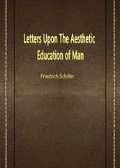 Letters Upon The Aesthetic Education Of Man