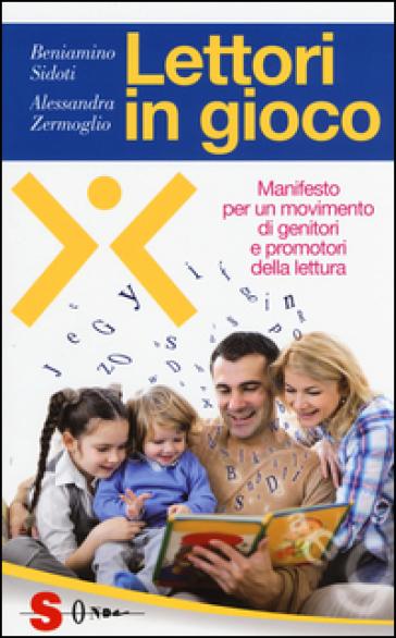 Lettori in gioco. Manifesto per un movimento di genitori e promotori della lettura - Alessandra Zermoglio | Jonathanterrington.com