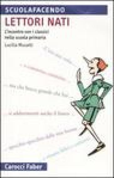 Lettori nati. L'incontro con i classici nella scuola primaria - Lucilla Musatti  