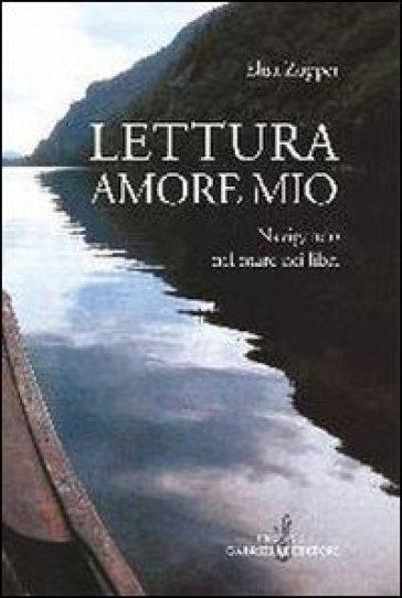 Lettura amore mio. Navigando nel mare dei libri - Elisa Zoppei |