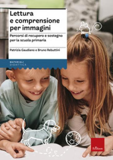 Lettura e comprensione per immagini. Percorsi di recupero e sostegno per la scuola primaria. Con Adesivi - Patrizia Gaudiano | Jonathanterrington.com