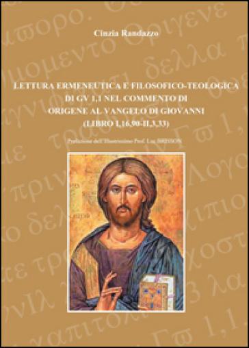 Lettura ermeneutica e filosofico-teologica di Gv 1,1, nel commento di Origene al Vangelo di Giovanni