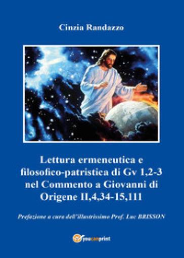 Lettura ermeneutica e filosofico-patristica di Gv 1,2-3 nel Commento a Giovanni di Origene II,4,34-15,111 - Cinzia Randazzo |