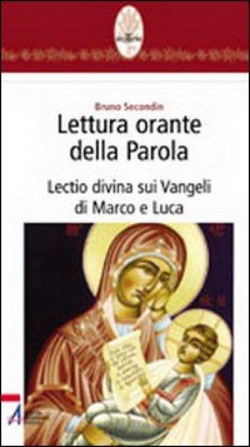 Lettura orante della parola. Lectio divina sui Vangeli di Marco e Luca - Bruno Secondin | Ericsfund.org