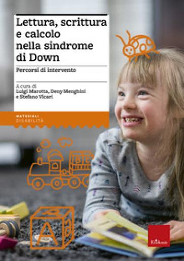 Lettura, scrittura e calcolo nella sindrome di Down. Percorsi di intervento - L. Marotta   Thecosgala.com
