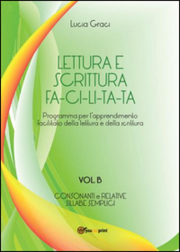Lettura e scrittura facilitata. Vol. B - Lucia Graci | Rochesterscifianimecon.com