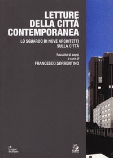 Letture della città contemporanea. Lo sguardo di nove architetti sulla città - F. Sorrentino |