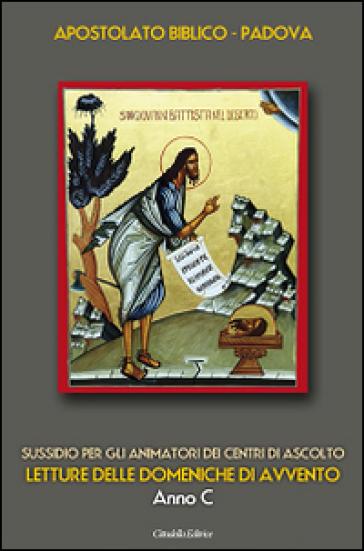Letture delle domeniche di Avvento. Anno C. Sussidio per gli animatori dei Centri di ascolto - Apostolato Biblico di Padova |