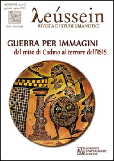 Leussein. Rivista di studi umanistici (2015) vol. 1-2. Guerra per immagini. Dal mito di Cadmo al terrore dell'ISIS