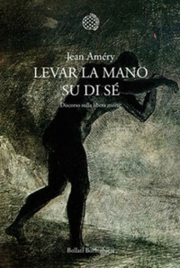 Levar la mano su di sé. Discorso sulla libera morte - Jean Améry |