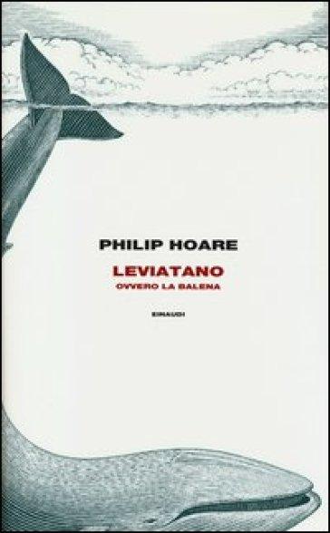 Leviatano ovvero la balena - Philip Hoare  