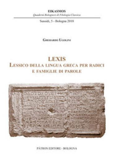 Lexis. Lessico della lingua greca per radici e famiglie di parole - Gherardo Ugolini |