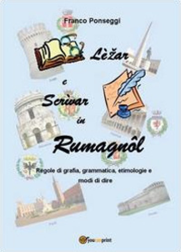 Lèzar e scrìvar in rumagnol - Franco Ponseggi |