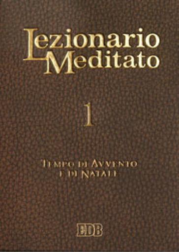 Lezionario meditato. 1: Tempo di Avvento e di Natale - A. Tessarolo |