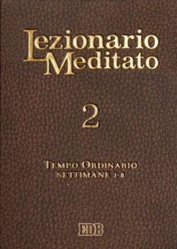 Lezionario meditato. 2: Tempo ordinario: settimane 1-8 - A. Tessarolo |