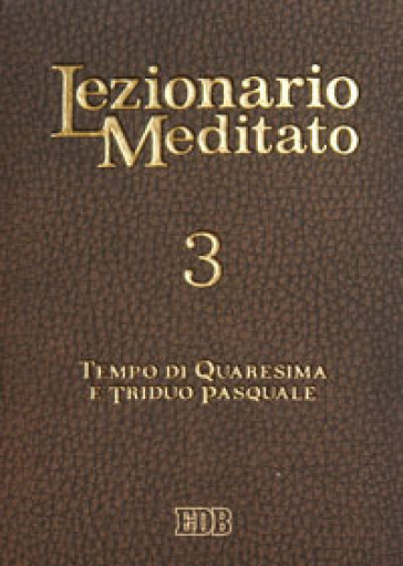 Lezionario meditato. 3: Quaresima. Triduo pasquale - A. Tessarolo |