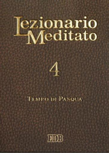 Lezionario meditato. 4: Tempo di Pasqua - A. Tessarolo |
