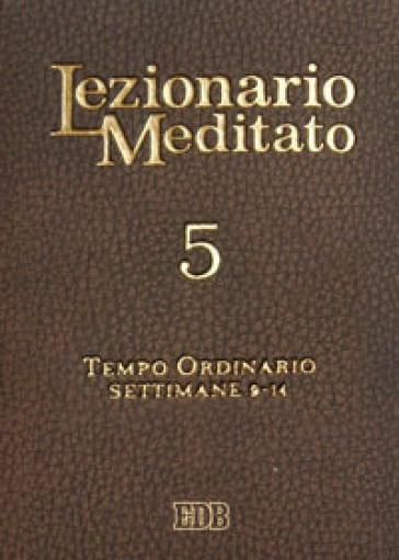 Lezionario meditato. 5: Tempo ordinario (setttimane 9-14) - A. Tessarolo | Rochesterscifianimecon.com
