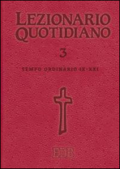 Lezionario quotidiano. 3.Tempo ordinario IX-XXI