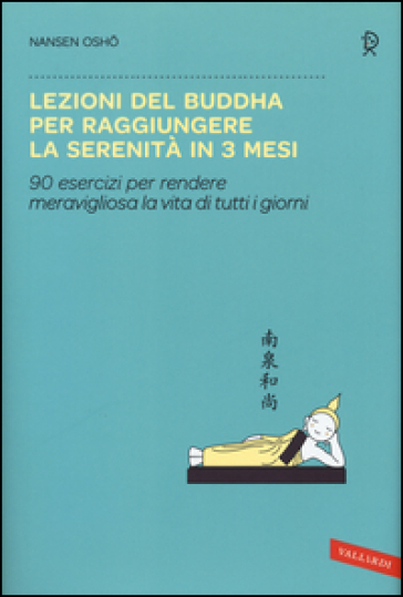 Lezioni del Buddha per raggiungere la serenità in 3 mesi - Nansen Osho |