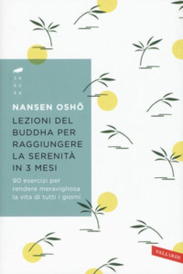 Lezioni del Buddha per raggiungere la serenità in 3 mesi. 90 esercizi per rendere meravigliosa la vita di tutti i giorni - Nansen Osho |